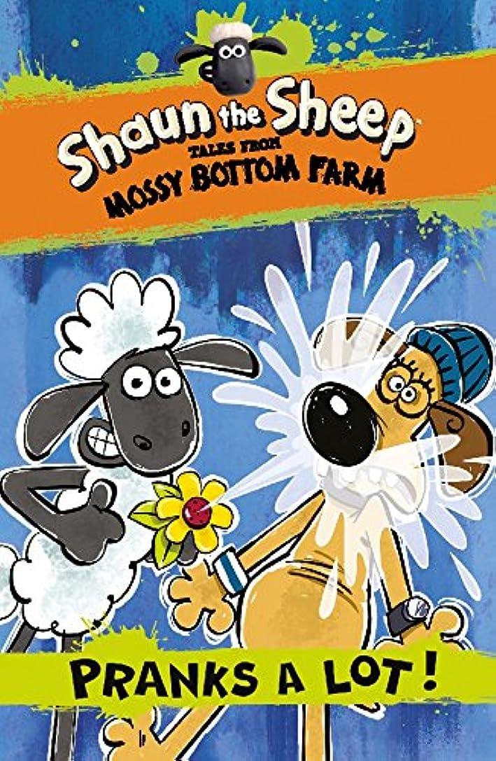 いっぱい引き出す不機嫌そうなShaun the Sheep: Pranks a Lot! (Shaun the Sheep - Tales from Mossy Bottom Farm) (English Edition)