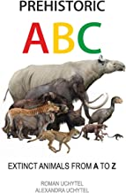 Prehistoric ABC: Extinct Animals from A to Z