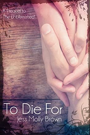 To Die For: A Prequel to The Unblemished (English Edition)