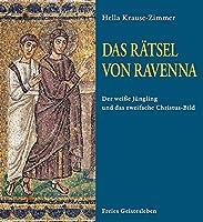 Das Raetsel von Ravenna: Der weisse Juengling und das zweifache Christus-Bild in den Mosaiken von Sant' Apollinare Nuovo