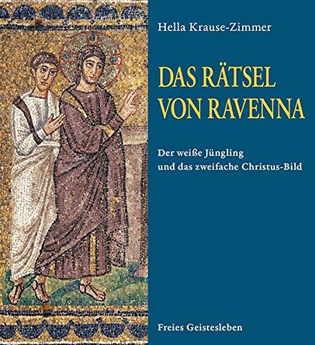Das Rätsel von Ravenna: Der weiße Jüngling und das zweifache Christus-Bild in den Mosaiken von Sant\' Apollinare Nuovo