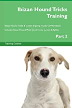 Ibizan Hound Tricks Training Ibizan Hound Tricks & Games Training Tracker & Workbook. Includes: Ibizan Hound Multi-Level Tricks, Games & Agility. Part 2