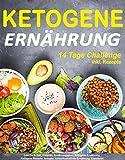 Ketogene Ernährung: 14 Tage Challenge (inkl. Rezepte) (Low Carb Diät, Diätplan, Ernährungsplan, Ketogene Ernährung, Ketogene Rezepte, ketogen, kohlenhydratfreie Ernährung, Eiweißdiät)