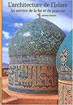 L'Architecture de l'Islam - Au service de la foi et du pouvoir de Henri Stierlin