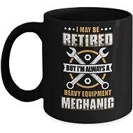 TeesNow Retired But I'm Always A Heavy Equipment Mechanic Mug 11oz