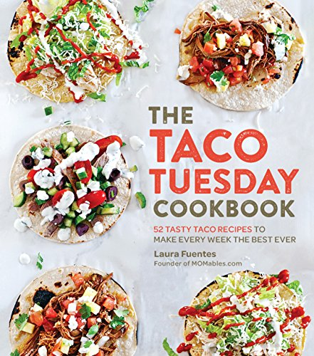 The Taco Tuesday Cookbook: 52 Tasty Taco Recipes to Make Every Week the Best Ever (English Edition)