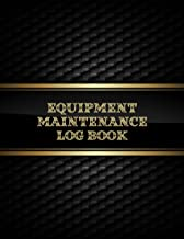 Equipment Maintenance Log Book: Daily Equipment Repairs & Maintenance Record Book for Business, Office, Home, Construction...