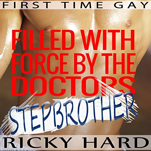 First Time Gay - Filled with Force by the Doctors Stepbrother audiobook cover art