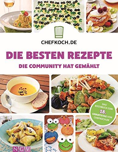 CHEFKOCH - Die besten Rezepte: Die Community hat gewählt - Das Kochbuch zum 18. Geburtstag von CHEFKOCH.de