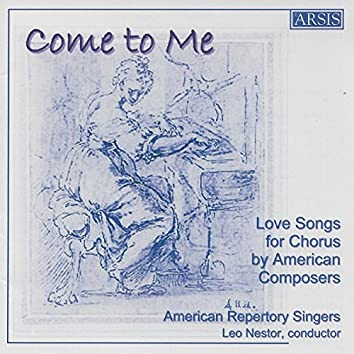 Come to Me: Love Songs for Chorus by American Composers