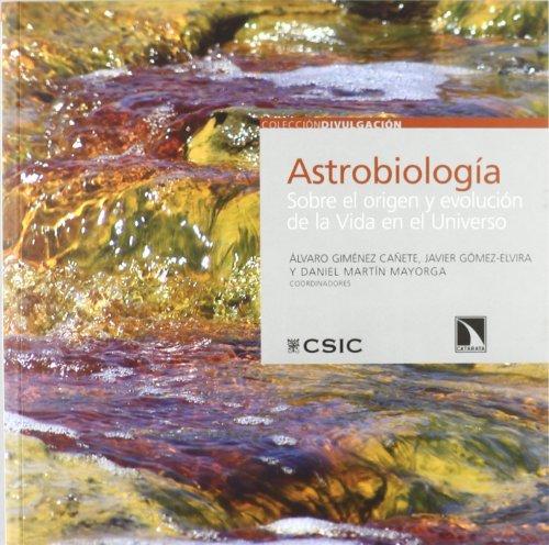 Astrobiología: Sobre el origen y evolución de la vida en el universo: Sobre el origen y la Vida en el Universo (Divulgación)