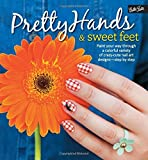 Pretty Hands & Sweet Feet: Paint your way through a colorful variety of crazy-cute nail art designs - step by step by Samantha Tremlin (2015-11-09) - Samantha Tremlin;Sarah Waite;Katy Parsons;Lindsey Williamson;Penelope Yee