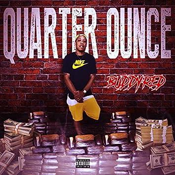 Quarter Ounce