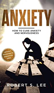 Anxiety: How to Cure Anxiety and Nervousness without Resorting to Dangerous Meds
