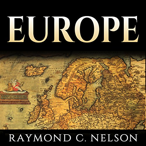 Europe: European History: The Most Important Leaders, Events, & People Through European History That Shaped Europe and Eventually Became the European Union audiobook cover art