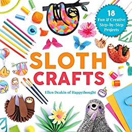 Sloth Crafts: 18 Fun & Creative Step-by-Step Projects (Creature Crafts) by [Ellen Deakin]