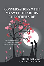 CONVERSATIONS WITH MY SWEETHEART ON THE OTHER SIDE: A Detailed Description of Life on The Other Side