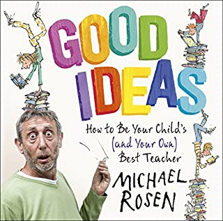 Good Ideas     How to Be Your Child's (and Your Own) Best Teacher               By:                                                                                                                                 Michael Rosen                               Narrated by:                                                                                                                                 Michael Rosen                      Length: 9 hrs and 38 mins     21 ratings     Overall 3.9