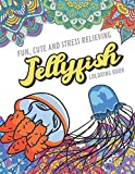 Fun Cute And Stress Relieving Jellyfish Coloring Book: Find Relaxation And Mindfulness with Stress Relieving Color Pages Made of Beautiful Black and ... Perfect Gag Gift Birthday Present or Holidays