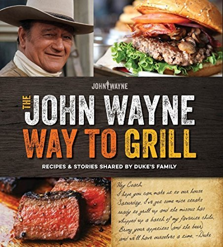The Official John Wayne Way to Grill: Great Stories & Manly Meals Shared By Duke's Family by Editors of John Wayne Magazine(2015-05-05)