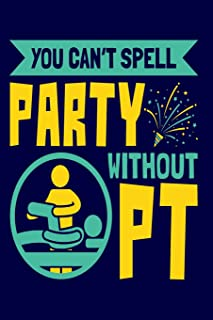 You Can't Spell Party Without PT: Physical Therapist Notebook, Physical Therapy Assistant Gifts, 150 page lined journal, notepad for taking notes, college ruled