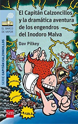 El Capitán Calzoncillos y la dramática aventura de los engendros del Inodoro Malva (El Barco de...
