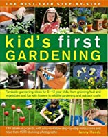 The Best-Ever Step-by-Step Kid's First Gardening: Fantastic Gardening Ideas for 5 to 12 Year-Olds, from Growing Fruit and Vegetables and Fun With Flowers to Wildlife Gardening and Outdoor Crafts, 120 Fabulous Project, With Easy-to-Follow Step-by-Step Instructions and More Than 1200 Stunning Photographs