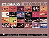 Eyeglass Retrospective: Where Fashion Meets Science (Schiffer Book for Designers & Collectors)