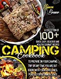 Camping Cookbook: A Collection Of 100+ Quick, Easy, Delicious and Healthy Gourmet Recipes To Prepare On Your Camping Trip Or Any Time You Are Outdoors With Your Loved Ones, Perfect for Beginner Cooks