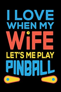 I Love When My Wife Let's Me Play Pinball: Pinball Journal, Pin Ball Note-Taking Planner Book, Arcade Game Lover Birthday Present, Vintage Retro Gifts For Pinball Machines Collector