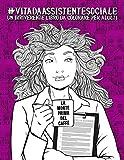 Vita da Assistente Sociale: Un irriverente libro da colorare per adulti: Un libro antistress per assistenti sociali e studenti di Servizio sociale