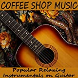Coffee Shop Music: Popular Relaxing Instrumentals on Guitar