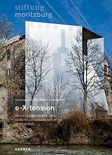 e - X- tension: Aktuelle Museums- und Ausstellungsarchitektur im Bestand
