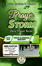 Prayer Storm: AUGUST 2018 – YOUR GLORIOUS DESTINY (Prayer Storm Daily Prayer Guide)