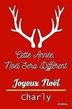 Cette Année, Noël Sera DifférentJe Te Souhaite Un Joyeux Noël Charly: Journal Intime: Journal de Noël, Cadeau parfait pour...