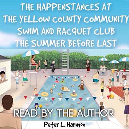 The Happenstances at the Yellow County Community Swim and Racquet Club the Summer Before Last audiobook cover art