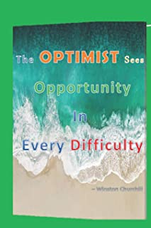 The Optimist Sees Opportunity In Every Difficulty -Winston Churchill: The Pessimist Sees Difficulty In Every Opportunity journal for achievers and positive thinkers