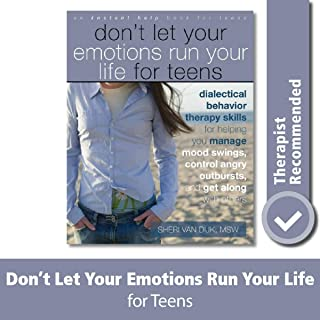 Don't Let Your Emotions Run Your Life for Teens: Dialectical Behavior Therapy Skills for Helping You Manage...