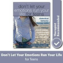 Don't Let Your Emotions Run Your Life for Teens: Dialectical Behavior Therapy Skills for Helping You Manage Mood Swings, C...