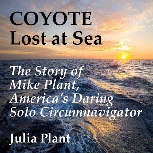 Coyote Lost at Sea     The Story of Mike Plant, America's Daring Solo Circumnavigator              Auteur(s):                                                                                                                                 Julia Plant                               Narrateur(s):                                                                                                                                 Kitty Hendrix                      Durée: 11 h et 59 min     Pas de évaluations     Au global 0,0