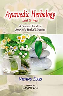 Ayurvedic Herbology East and West: A Practical Guide to Ayurvedic Herbal Medicine