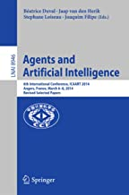 Agents and Artificial Intelligence: 6th International Conference, ICAART 2014, Angers, France, March 6-8, 2014, Revised Selected Papers (Lecture Notes in Computer Science Book 8946)