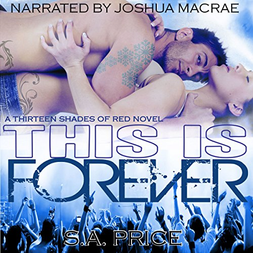 This Is Forever     13 Shades of Red, Book 2              By:                                                                                                                                 S. A. Price                               Narrated by:                                                                                                                                 Joshua Macrae                      Length: 6 hrs and 44 mins     22 ratings     Overall 4.7