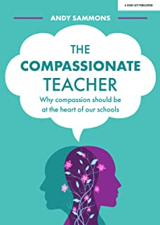 The Compassionate Teacher: Why self-care should be at the heart of everything teachers should do in and out of the classroom