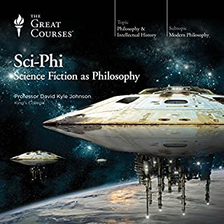 Sci-Phi: Science Fiction as Philosophy                   By:                                                                                                                                 The Great Courses                               Narrated by:                                                                                                                                 Professor David K. Johnson PhD University of Oklahoma                      Length: 13 hrs and 31 mins     65 ratings     Overall 4.8