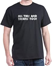 CafePress All This and Brains Too! Cotton T-Shirt