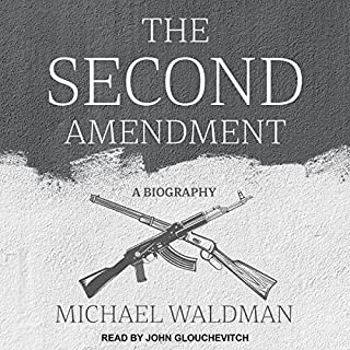 The Second Amendment     A Biography              By:                                                                                                                                 Michael Waldman                               Narrated by:                                                                                                                                 John Glouchevitch                      Length: 7 hrs and 12 mins     20 ratings     Overall 4.1