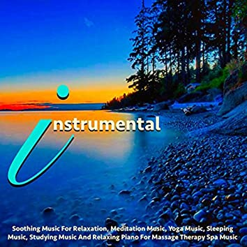 Soothing Music for Relaxation, Meditation Music, Yoga Music, Sleeping Music, Studying Music and Relaxing Piano for Massage Therapy Spa Music