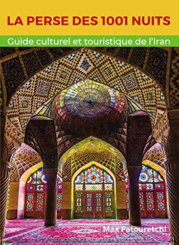 Couverture du livre La Perse des 1001 Nuits: Guide culturel et touristique de l'Iran