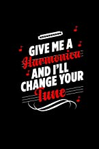 Give Me a Harmonica and I'll Change Your Tune: A 6x9 Inch Matte Softcover Paperback Notebook Journal With 120 Blank Lined Pages